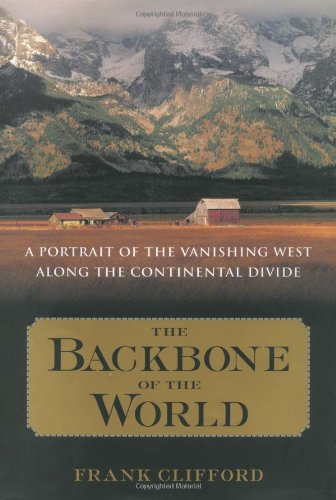 The Backbone of the World: A Portrait of a Vanishing Way of Life Along the Continental Divide: ...
