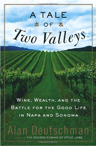 9780767907033: A Tale of Two Valleys: Wine, Wealth and the Battle for the Good Life in Napa and Sonoma