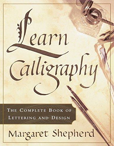 Learn Calligraphy: The Complete Book of Lettering: Margaret Shepherd