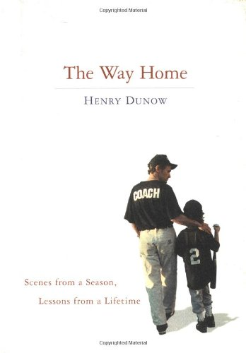 The Way Home: Scenes from a Season, Lessons from a Lifetime: Dunow, Henry