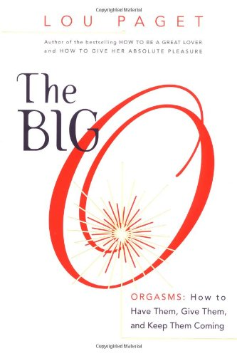 9780767907484: The Big O: How to Have Them, Give Them, and Keep Them Coming
