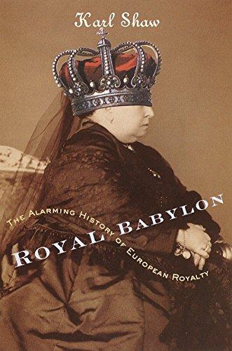 9780767907552: Royal Babylon: The Alarming History of European Royalty