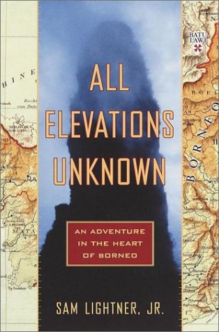 9780767907569: All Elevations Unknown: An Adventure in the Heart of Borneo