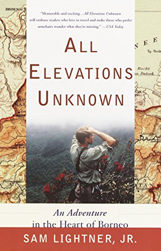 9780767907750: All Elevations Unknown: An Adventure in the Heart of Borneo