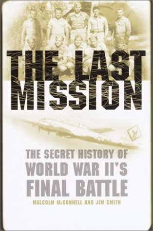 9780767907781: The Last Mission: The Secret History of World War II's Final Battle