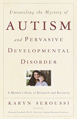9780767907989: Unraveling the Mystery of Autism and Pervasive Developmental Disorder: A Mother's Story of Research & Recovery