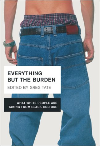 9780767908085: Everything but the Burden: What White People Are Taking from Black Culture