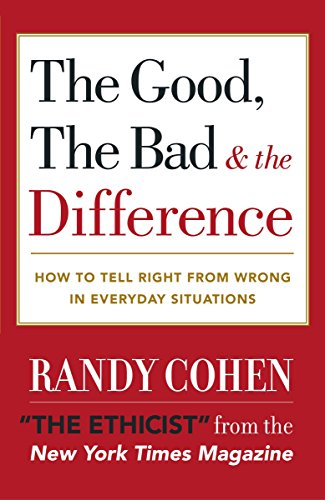 The Good, the Bad & the Difference: How to Tell the Right From Wrong in Everyday Situations: ...