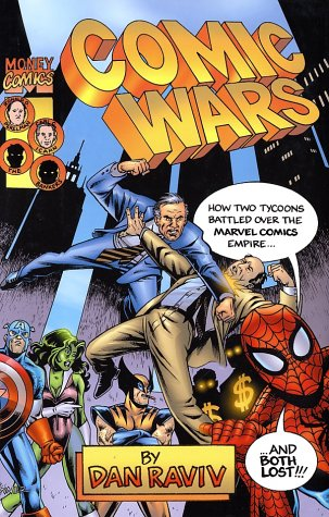 Comic Wars: How Two Tycoons Battled Over the Marvel Comics Empire--And Both Lost: Raviv, Dan