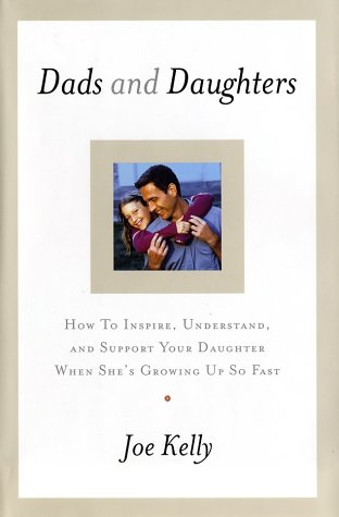 9780767908337: Dads and Daughters: How to Inspire, Understand, and Support Your Daughter