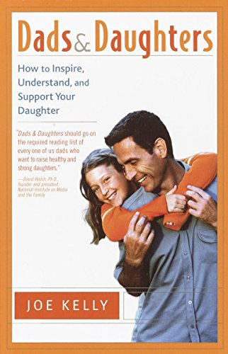 9780767908344: Dads and Daughters: How to Inspire, Understand, and Support Your Daughter When She's Growing Up So Fast