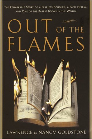 9780767908368: Out of the Flames: The Remarkable Story of a Fearless Scholar, a Fatal Heresy, and One of the Rarest Books in the World
