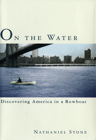On the Water: Discovering America in a Row Boat: Stone, Nathaniel