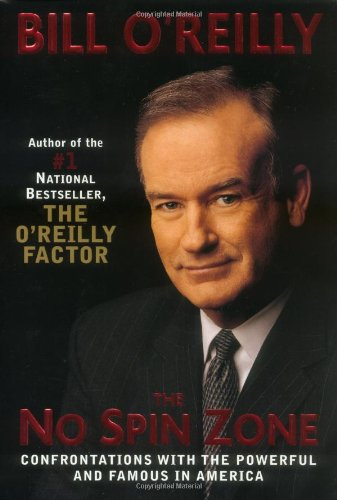 The No Spin Zone: Confrontations With the Powerful and Famous in America: O'Reilly, Bill