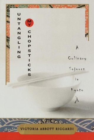 Untangling My Chopsticks: A Culinary Sojourn in Kyoto: Riccardi, Victoria Abbott