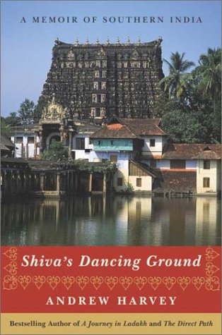 Shiva's Dancing Ground: A Memoir of Southern India (9780767908535) by Andrew Harvey
