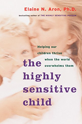 9780767908726: The Highly Sensitive Child: Helping Our Children Thrive When the World Overwhelms Them