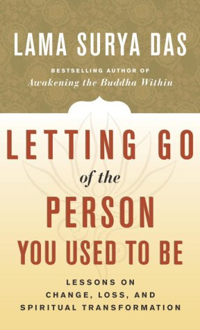 Letting Go of the Person You Used to Be : Lessons on Loss, Change, and Spiritual Transformation
