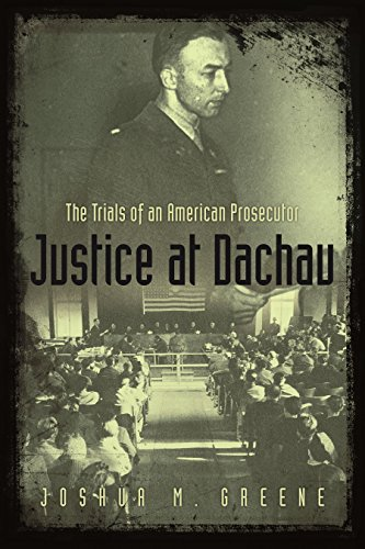 Justice at Dachau: The Trials of an: Greene, Joshua