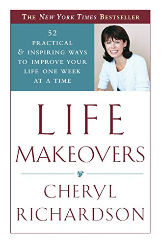 9780767908849: Life Makeovers: 52 Practical & Inspiring Ways to Improve Your Life One Week at a Time