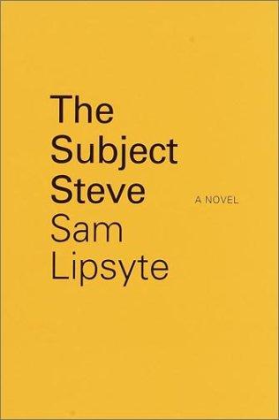 The Subject Steve: A Novel: Lipsyte, Sam