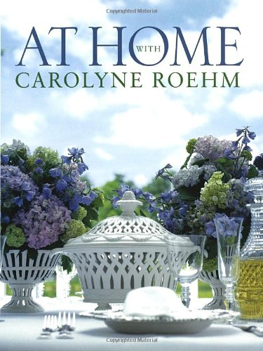 At Home With Carolyne Roehm: Roehm, Carolyne; Davis, Melissa
