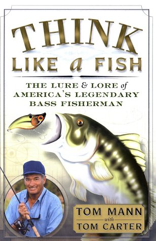 9780767909952: Think Like a Fish: The Lure and Lore of America's Legendary Bass Fisherman