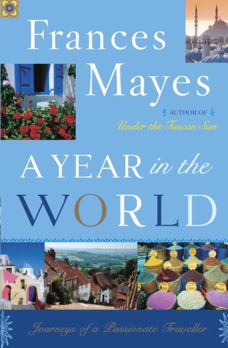 A Year in the World: Journeys of a Passionate Traveller ***SIGNED & DATED***: Frances Mayes