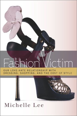 9780767910484: Fashion Victim: Our Love-Hate Relationship With Dressing, Shopping, and the Cost of Style