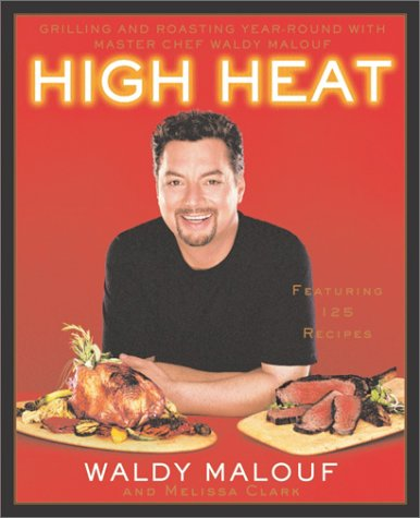 High Heat: Grilling and Roasting Year-Round with Master Chef Waldy Malouf: Malouf, Waldy, and Clark...