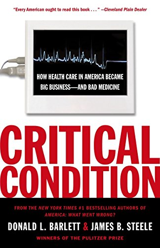 Critical Condition: How Health Care in America: Donald L. Barlett,