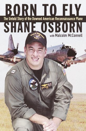 Born to Fly: The Untold Story of the Downed American Reconnaissance Plane: Osborn, Shane, and ...