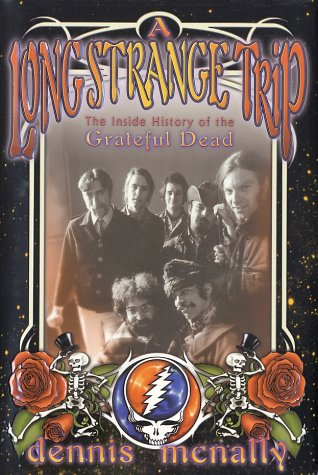 A Long Strange Trip: The Inside History of the Grateful Dead: McNally, Dennis