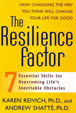 The Resilience Factor: Seven Essential Skills For Overcoming Life's Inevitable Obstacles (0767911903) by Karen Reivich; Andrew Shatte