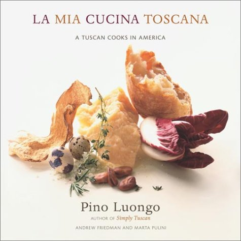 La Mia Cucina Toscana: A Tuscan Cooks: Luongo, Pino; Friedman,