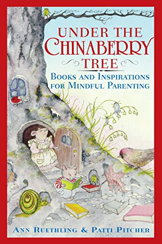 Under the Chinaberry Tree: Books and Inspirations for Mindful Parenting: Ruethling, Ann Patti ...
