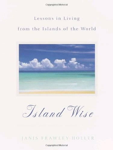 9780767912044: Island Wise: Lessons in Living from the Islands of the World