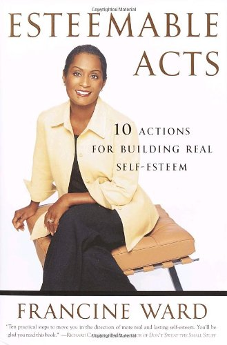 9780767912181: Esteemable Acts: 10 Actions for Building Real Self-Esteem