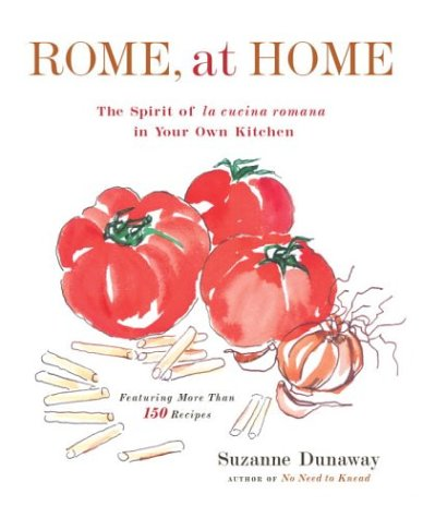 Rome, At Home: The Spirit of La Cucina Romana in Your Own Kitchen: Suzanne Dunaway