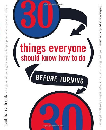 9780767913973: 30 Things Everyone Should Know How to Do Before Turning 30