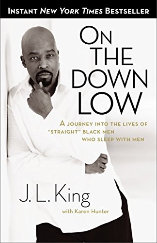 On the down Low : A Journey into the Lives of Straight Black Men Who Sleep with Men: Karen Hunter; ...