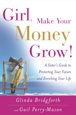 Girl, Make Your Money Grow!: A Sister's: Glinda Bridgforth, Gail