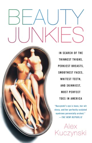 9780767914116: Beauty Junkies: In search of the thinnest thighs, perkiest breasts, smoothest faces, whitest teeth, and skinniest, most perfect toes in America