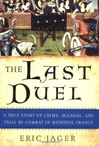 9780767914161: The Last Duel: A True Story of Crime, Scandal, and Trial by Combat in Medieval France