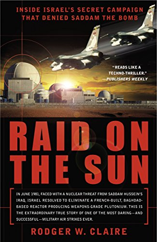 9780767914253: Raid on the Sun: Inside Israel's Secret Campaign That Denied Saddam the Bomb