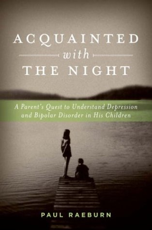 Acquainted with the Night: A Parent's Quest to Understand Depression and Bipolar Disorder in ...