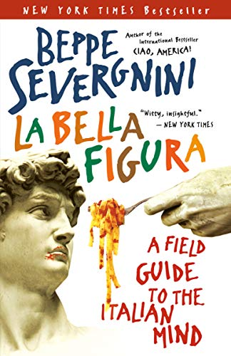 La Bella Figura: A Field Guide to the Italian Mind (0767914406) by Beppe Severgnini