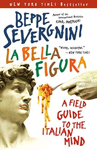 La Bella Figura: A Field Guide to the Italian Mind: Beppe Severgnini