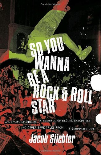 9780767914703: So You Wanna Be a Rock & Roll Star: How I Machine-Gunned a Roomful of Record Executives and Other True Tales from a Drummer's Life