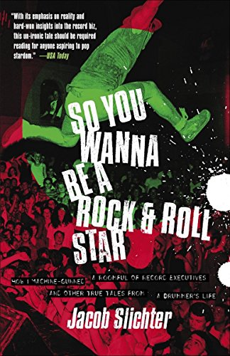 9780767914710: So You Wanna Be a Rock & Roll Star: How I Machine-Gunned a Roomful of Record Executives and Other True Tales from a Drummer's Life
